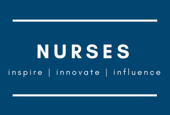 Nurses Inspire Innovate And Influence Blog Series For
